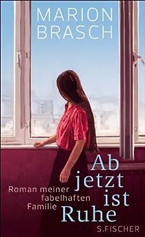 Ab jetzt ist Ruhe: Roman meiner fabelhaften Familie (Fischer Taschenbibliothek) (German Edition) by [Brasch, Marion]