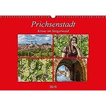 Prichsenstadt - Krone im Steigerwald (Wandkalender 2018 DIN A3 quer): Prichsenstadt hat eine historische Altstadt und viele Wanderwege ... Orte) [Kalender] [Apr 04, 2017] Will, Hans