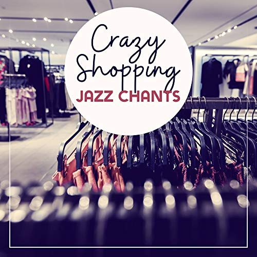 Crazy Shopping Jazz Chants: 2019...