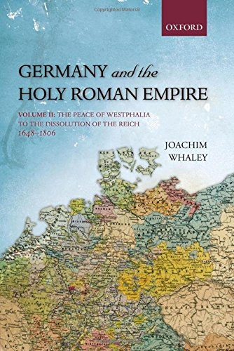 2: Germany and the Holy Roman Empire: Volume II: The Peace of Westphalia to the Dissolution of the Reich, 1648-1806: Volume 2 (Oxford History of Early Modern Europe)