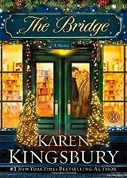 The Bridge: A Novel by Kingsbury, Karen 1st (first) Edition (10/23/2012)