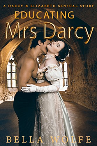 Educating Mrs Darcy: A Darcy & Elizabeth Sensual Story eBook: Bella