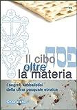 eBook Gratis da Scaricare Il cibo oltre la materia I segreti kabbalistici della cena pasquale ebraica (PDF,EPUB,MOBI) Online Italiano