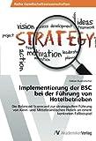 Implementierung der BSC bei der Führung von Hotelbetrieben: Die Balanced Scorecard zur strategischen Führung von Klein- und Mittelständischen Hotels an einem konkreten Fallbeispiel