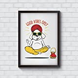 Motivate Box India, Cool, Trendy, Quirky Rolled Posters,Good Vibes Only Gyaan Dog Design, Add Some Quirkiness To Your Walls (12 X 18 In), Wall Frames Are Not Included - Only Posters