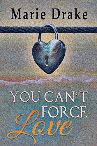 You Can't Force Love (Locked Hearts Book 1) by [Drake, Marie]