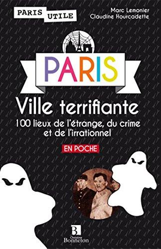 PARIS VILLE TERRIFIANTE 100 LIEUX DE L'ETRANGE