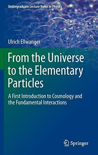 From the Universe to the Elementary Particles: A First Introduction to Cosmology and the Fundamental Interactions (Undergraduate Lecture Notes in Physics) by Ulrich Ellwanger (2012-01-05)