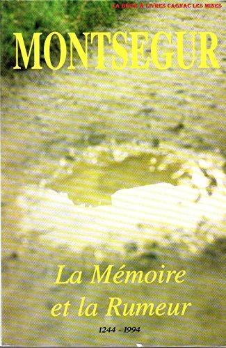 Montsgur : la mmoire et la rumeur, 1244-1994. : Actes du colloque tenus  Tarascon, Foix et Montsgur les 21, 22, 23 octobre 1994