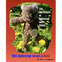 Why Buttercup Wears a BAG!: The Adventures of Buttercup and Elliott.... (English Edition)