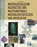 Materialrevolution: Nachhaltige und multifunktionale Materialien für Design und Architektur - Sascha Peters
