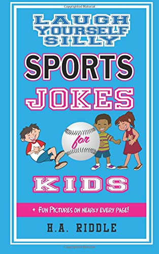 Laugh Yourself Silly Sports Jokes For Kids: Children's Humor Riddles  Knock-Knock Jokes Puns Juvenile Ages 6-14: Volume 4