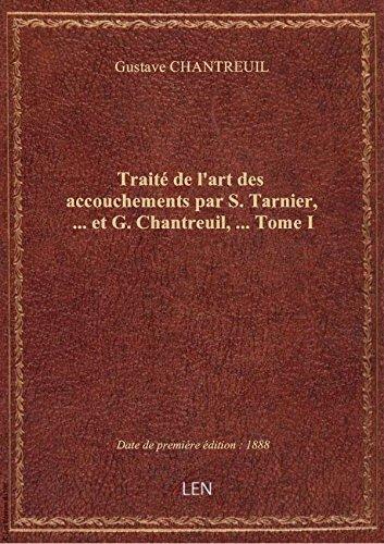 Traité de l'art des accouchements par S. Tarnier,... et G. Chantreuil,... Tome I par Gustave CHANTREUIL