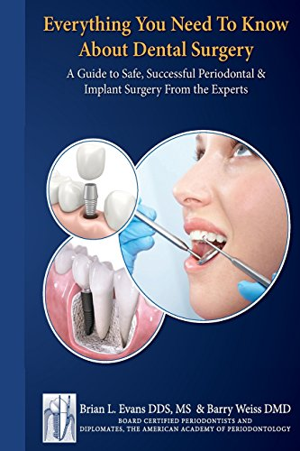 Everything You Need to Know about Periodontal and Implant Surgery: A Guide to Safe, Successful Periodontal & Implant Surgery From the Experts