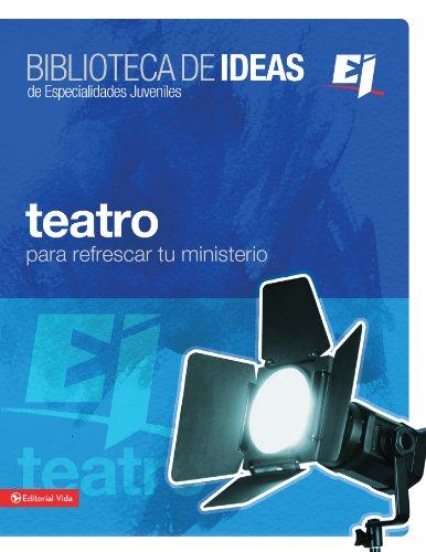 Biblioteca de ideas: Teatro (Especialidades Juveniles / Biblioteca de Ideas) por Zondervan