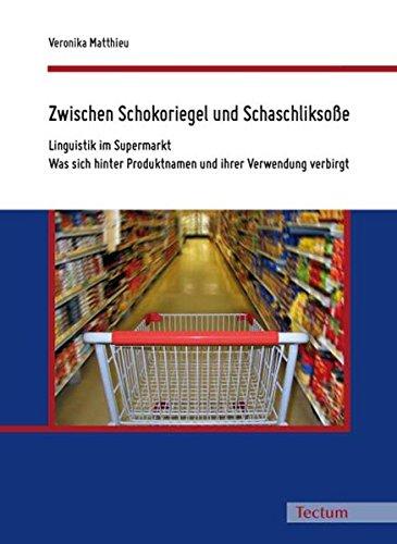 zwischen-schokoriegel-und-schaschliksosse-linguistik-im-supermarkt-was-sich-hinter-produktnamen-und-
