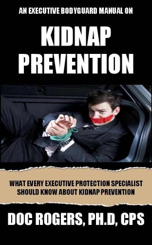 An Executive Bodyguard Manual on Kidnap Prevention: What Every Executive Protection Specialist Should Know About Kidnap Prevention (English Edition)