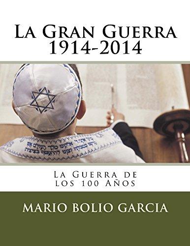 La Gran Guerra 1914-2014: La Guerra de los 100 Años por Mario E. Bolio Garcia