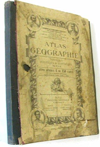 Atlas de Géographie, physique politique et historique, Atlas général E de 150 cartes par F. I. C.