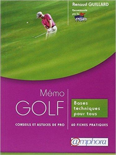 Mmo Golf - conseils et astuces de Pro - Bases techniques pour tous : 60 fiches pratiques de Guillard Renaud ( 16 novembre 2012 )