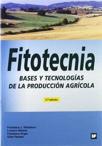 Fitotecnia. Bases y tecnologías de la producción agrícola. 2ª edic. Corregida por ELIAS FERERES CASTIEL