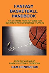 Fantasy Basketball Handbook: The Ultimate How-To Guide for Beginners and Experienced Players by Sam Hendricks (2012-03-21)