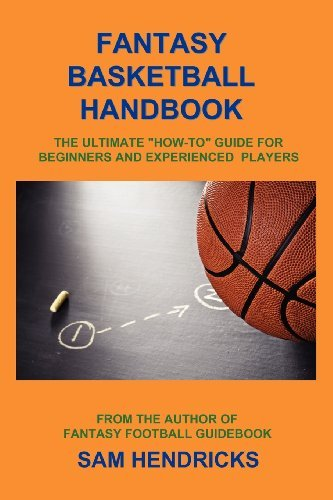 Fantasy Basketball Handbook: The Ultimate How-To Guide for Beginners and Experienced Players by Sam Hendricks (2012-03-21) par Sam Hendricks