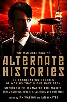 The Mammoth Book of Alternate Histories (Mammoth Books) by [Watson, Ian, Ian Whates]