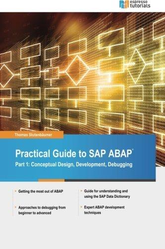 Practical Guide to SAP ABAP: Part1: Conceptual Design, Development, Debugging by Thomas Stutenb??umer (2016-03-08)