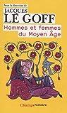 Hommes et Femmes du Moyen Age par Le Goff