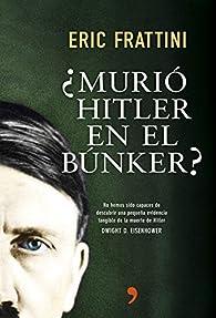 ¿Murió Hitler en el búnker?: No hemos sido capaces de descubrir una pequeña evidencia tangible de la muerte de Hitler. Dwight D. Eisenhower par Eric Frattini