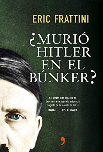 ¿Murió Hitler en el búnker?: No hemos sido capaces de descubrir una pequeña evidencia tangible de la muerte de Hitler. Dwight D. Eisenhower por Eric Frattini