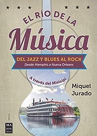 El río de la música: A través del Misisipi par  Miquel Jurado Ballestar