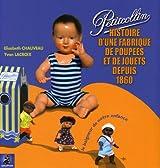 Petitcollin : Le baigneur de notre enfance, Histoire d'une fabrique de poupées et de jouets depuis 1860