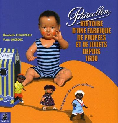 Petitcollin : Le baigneur de notre enfance, Histoire d'une fabrique de poupées et de jouets depuis 1860 par Elisabeth Chauveau