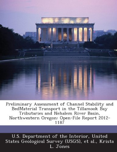 Preliminary Assessment of Channel Stability and Bedmaterial Transport in the Tillamook Bay Tributaries and Nehalem River Basin, Northwestern Oregon: Open-File Report 2012-1187 Tillamook Bay