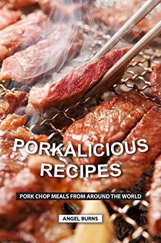 Porkalicious Recipes: Pork Chop Meals from Around the World