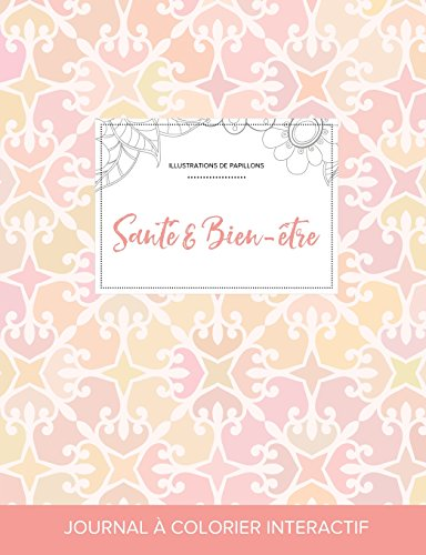 Journal de Coloration Adulte: Sante & Bien-Etre (Illustrations de Papillons, Elegance Pastel) par Courtney Wegner
