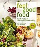 Feel Good Food: Ernährungsumstellung für mehr Wohlfühlfaktor: 5 einfache Schritte für eine gesunde Ernährung – feel good food ohne Verzicht. Gesund kochen ... Rezepten - ein Anti-Diätbuch und Kochbuch