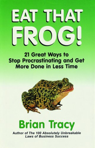 Eat That Frog! : 21 Great Ways To Stop Procrastinating And Get More Done In Less Time (Paperback)