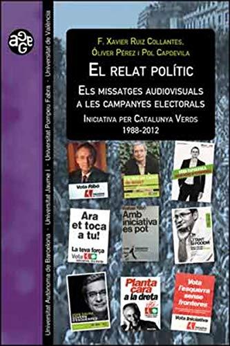 El relat polític. Els missatges audiovisuals a les campanyes electorals: Iniciativa per Catalunya Verds 1988-2012 (Catalan Edition) por Óliver Pérez, Pol Capdevila F. Xavier Ruiz Collantes
