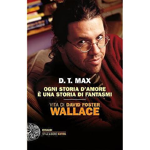 Ogni storia d'amore è una storia di fantasmi: Vita di David Foster Wallace (Einaudi. Stile libero extra)