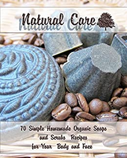 Natural Care: 70 Simple Homemade Organic Soaps and Scrubs Recipes  for Your  Body and Face (English Edition) van [Taylor, Salma, Warren, Eva]