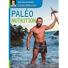 Paléo Nutrition: Augmentez vos performances, perdez la graisse, gagnez du muscle, améliorez votre santé