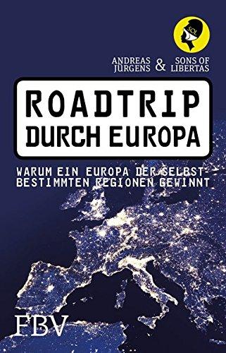 Roadtrip durch Europa: Warum ein Europa der selbstbestimmten Regionen gewinnt