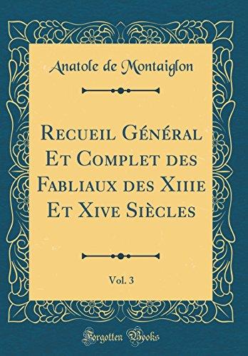 Recueil Général Et Complet Des Fabliaux Des Xiiie Et Xive Siècles, Vol. 3 (Classic Reprint) par Anatole De Montaiglon