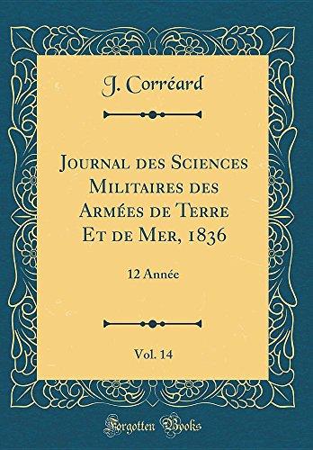 Journal des Sciences Militaires des Armées de Terre Et de Mer, 1836, Vol. 14: 12 Année (Classic Reprint)