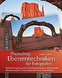 Photoshop-Ebenentechniken für Fotografen: Bildoptimierung mit Einstellungsebenen, Mischmodi, Ebenenmasken, Smartobjekten und Smartfiltern