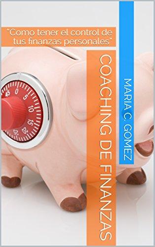 """Coaching de Finanzas: """"Como tener el control de tus finanzas personales"""" por Maria C. Gomez"""