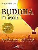 Buddha im Gepäck - Der kleine Reiseführer zum Glück: Weisheiten, Geschichten und Übungen für mehr Gelassenheit, innere Kraft und Lebensfreude - Sandy Taikyu Kuhn Shimu